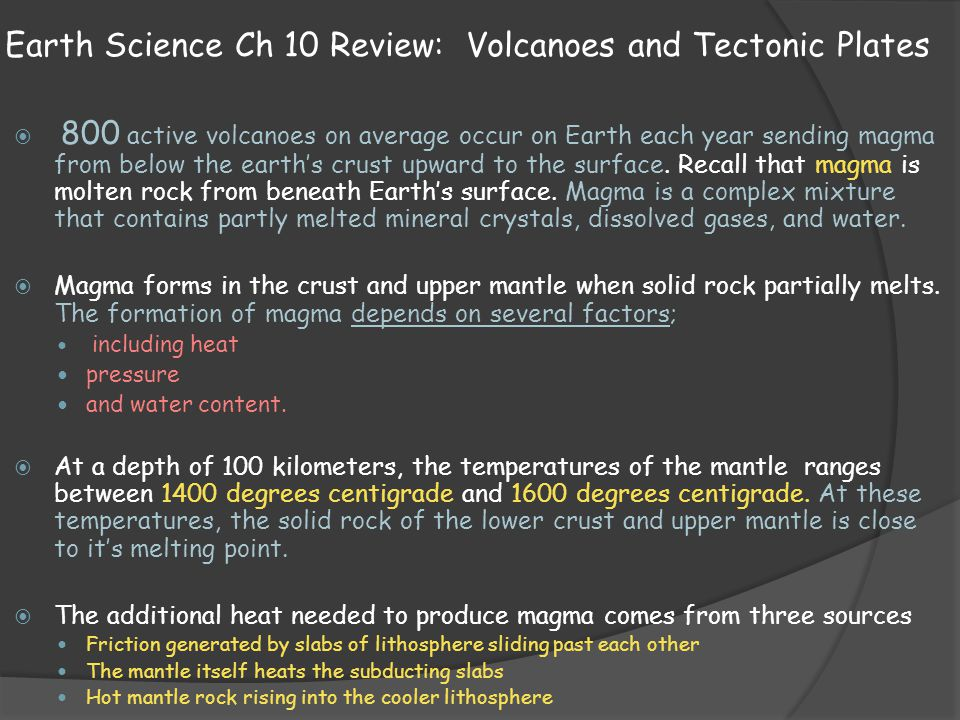 Earth Science Ch 10 Review: Volcanoes and Tectonic Plates  800 active volcanoes on average occur on Earth each year sending magma from below the eart