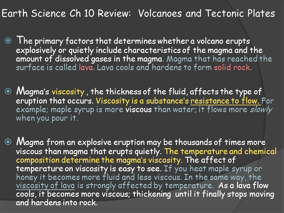 Earth Science Ch 10 Review: Volcanoes and Tectonic Plates  T he primary factors that determines whether a volcano erupts explosively or quietly inclu