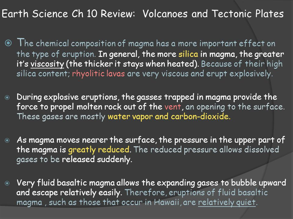 Earth Science Ch 10 Review: Volcanoes and Tectonic Plates  T he chemical composition of magma has a more important effect on the type of eruption. In