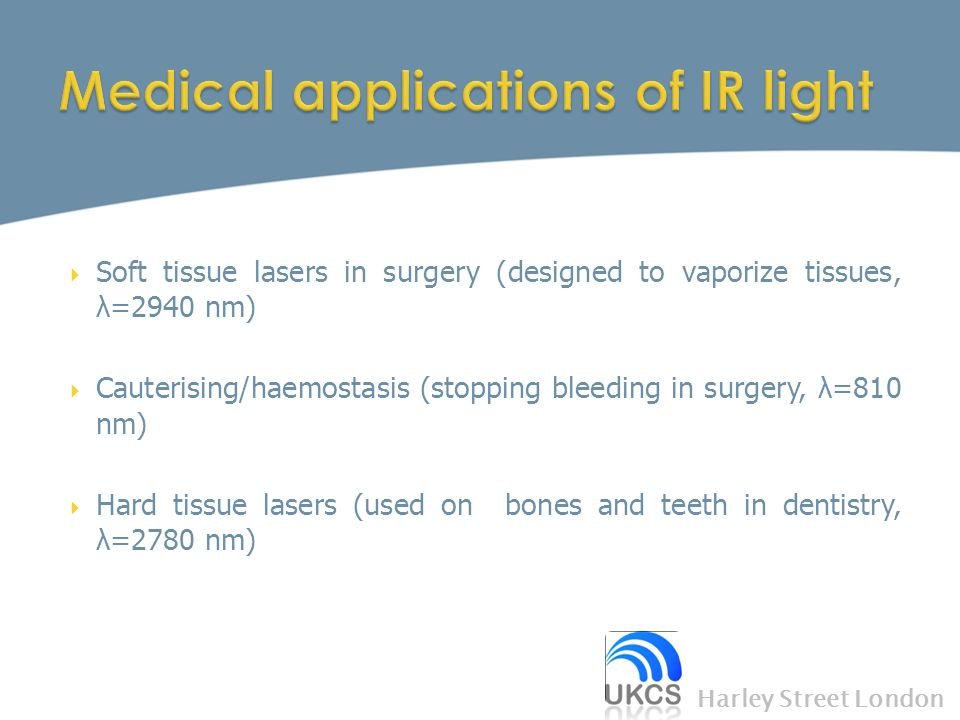  Soft tissue lasers in surgery (designed to vaporize tissues, λ=2940 nm)  Cauterising/haemostasis (stopping bleeding in surgery, λ=810 nm)  Hard ti