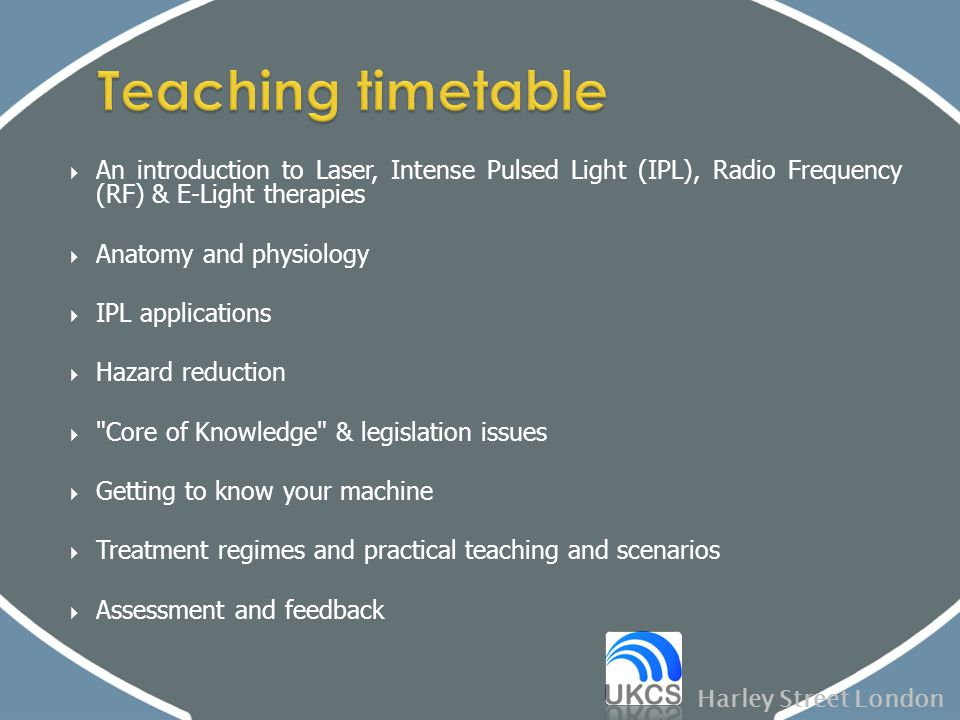  An introduction to Laser, Intense Pulsed Light (IPL), Radio Frequency (RF) & E-Light therapies  Anatomy and physiology  IPL applications  Hazard