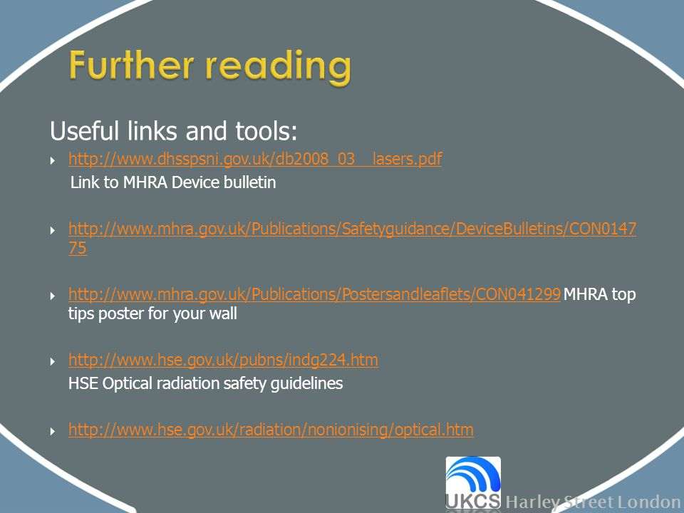 Useful links and tools:  http://www.dhsspsni.gov.uk/db2008_03__lasers.pdf http://www.dhsspsni.gov.uk/db2008_03__lasers.pdf Link to MHRA Device bullet
