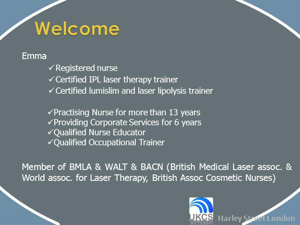 Harley Street London Emma Registered nurse Certified IPL laser therapy trainer Certified lumislim and laser lipolysis trainer Practising Nurse for mor
