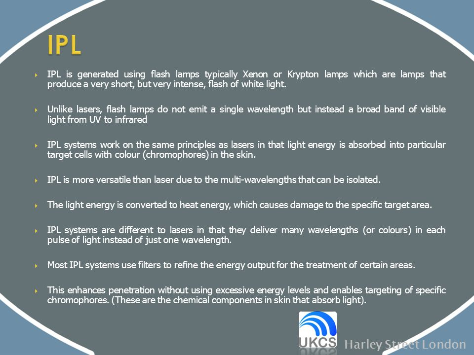  IPL is generated using flash lamps typically Xenon or Krypton lamps which are lamps that produce a very short, but very intense, flash of white ligh