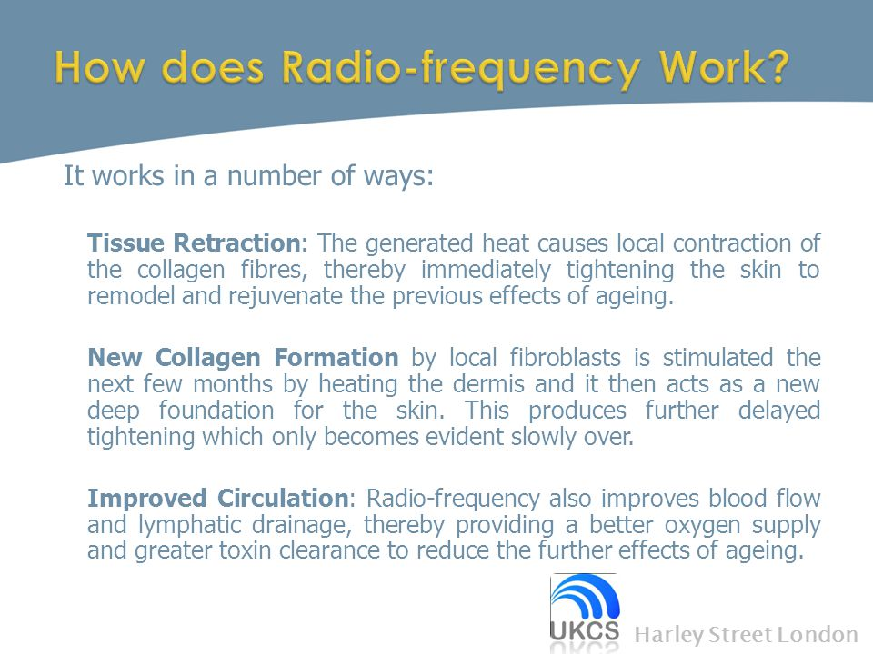 It works in a number of ways:  Tissue Retraction: The generated heat causes local contraction of the collagen fibres, thereby immediately tightening