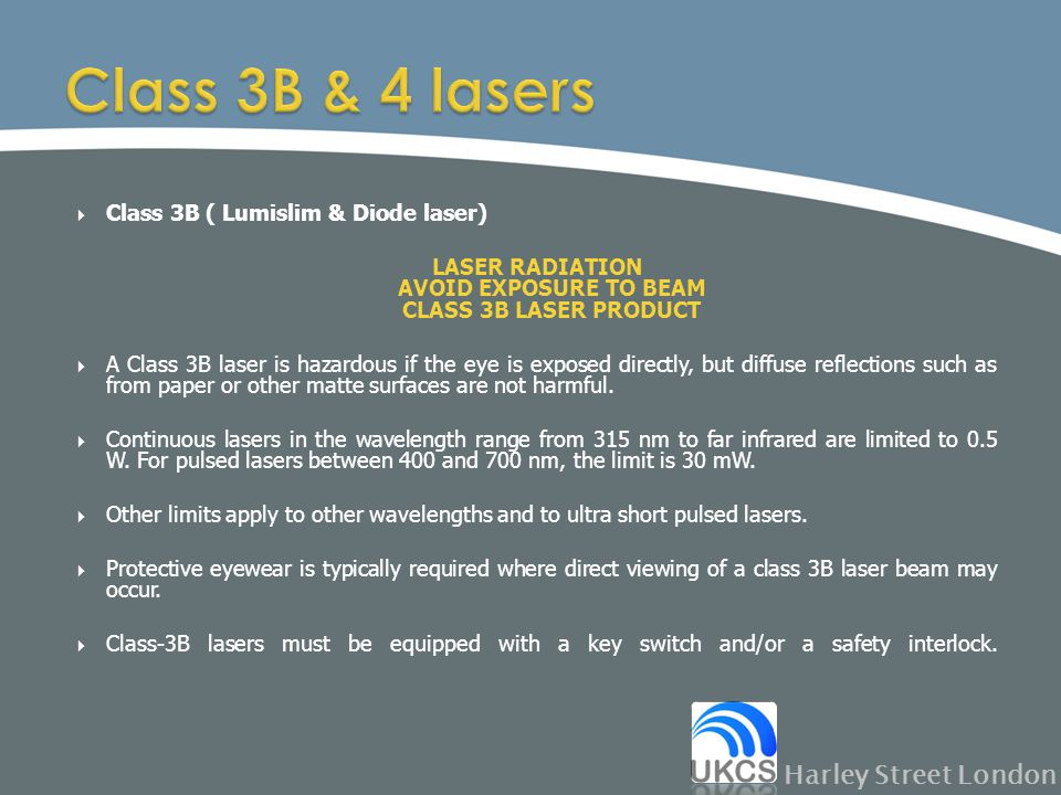  Class 3B ( Lumislim & Diode laser) LASER RADIATION AVOID EXPOSURE TO BEAM CLASS 3B LASER PRODUCT  A Class 3B laser is hazardous if the eye is expos