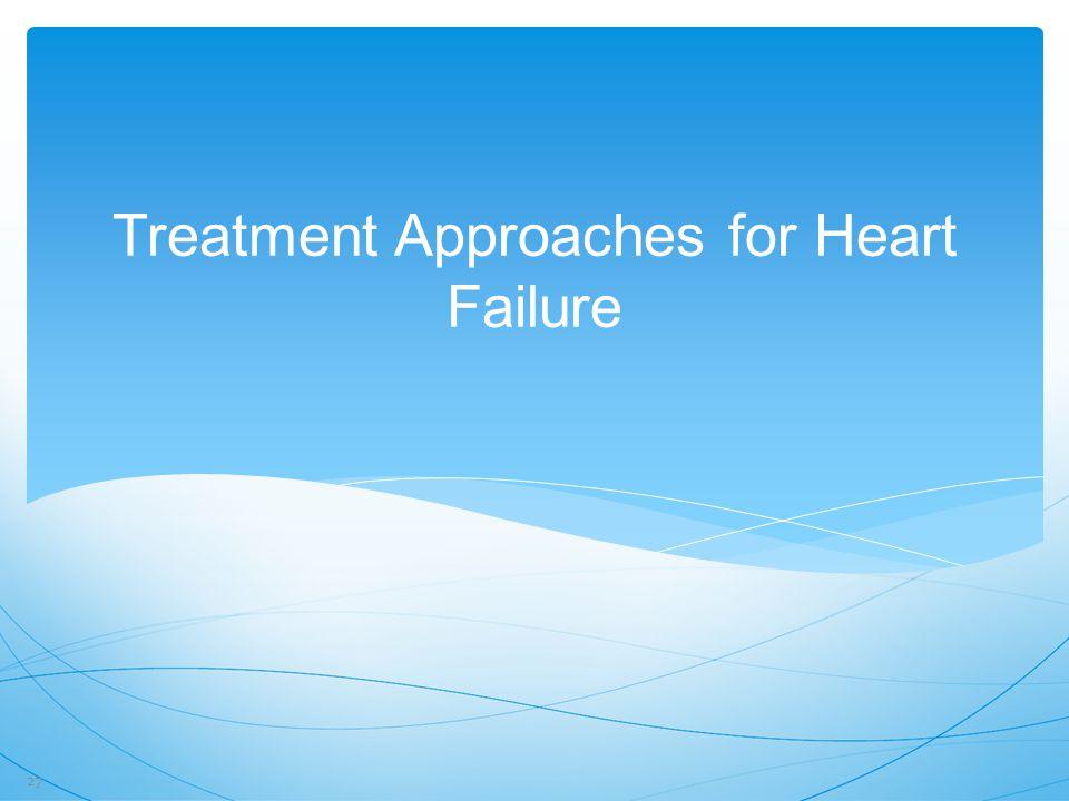 Treatment Approaches for Heart Failure 27
