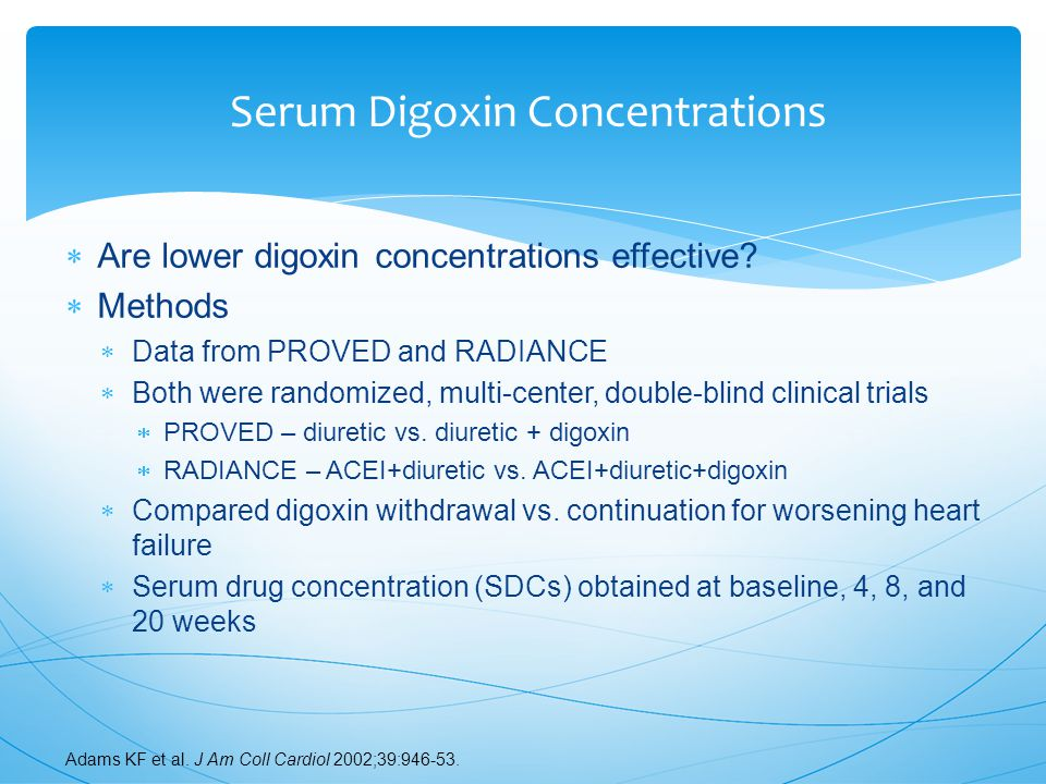 Serum Digoxin Concentrations  Are lower digoxin concentrations effective.
