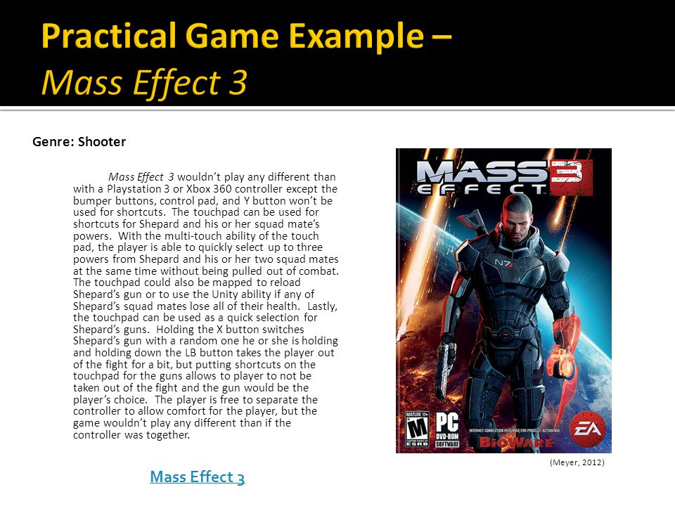 Mass Effect 3 wouldn't play any different than with a Playstation 3 or Xbox 360 controller except the bumper buttons, control pad, and Y button won't be used for shortcuts.