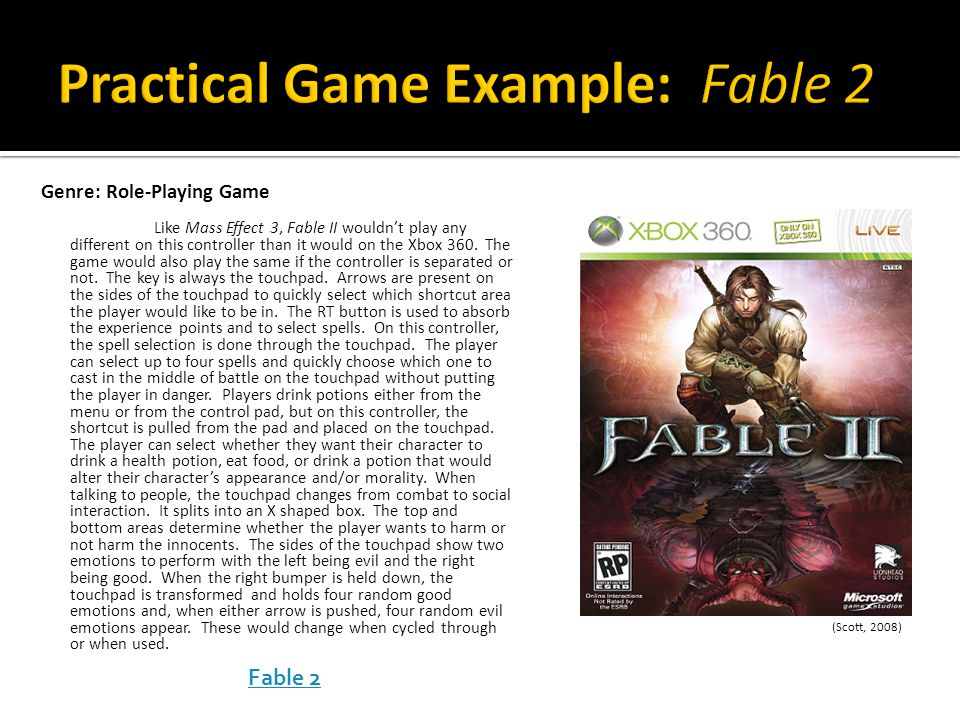 Like Mass Effect 3, Fable II wouldn't play any different on this controller than it would on the Xbox 360. The game would also play the same if the co