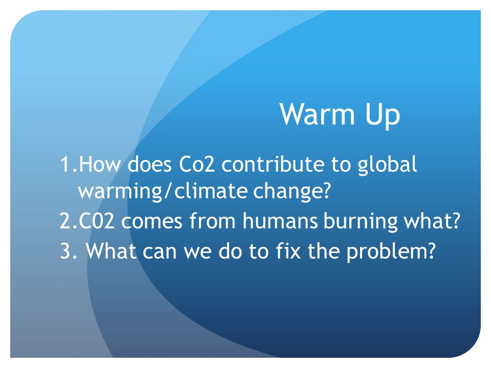 Warm Up 1.How does Co2 contribute to global warming/climate change.
