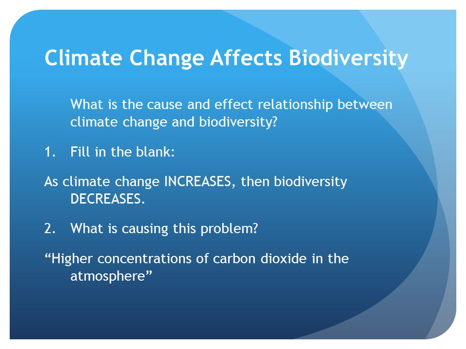 Climate Change Affects Biodiversity What is the cause and effect relationship between climate change and biodiversity.