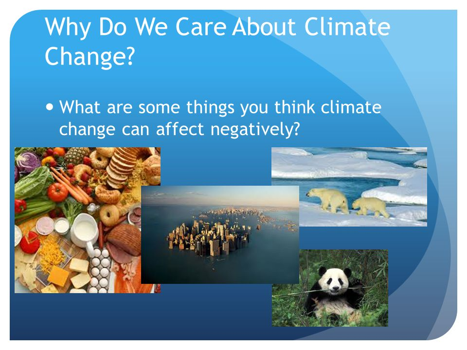 Why Do We Care About Climate Change.