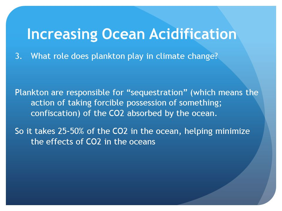 Increasing Ocean Acidification 3.What role does plankton play in climate change.