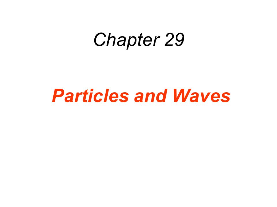 Chapter 29 Particles and Waves