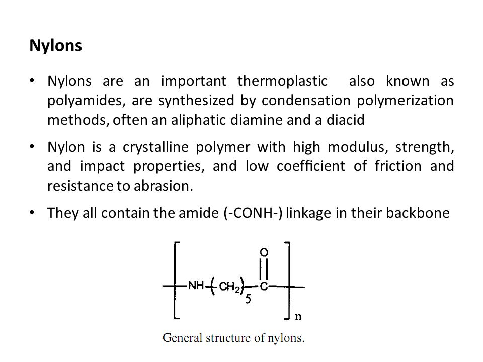 Nylons Nylons are an important thermoplastic also known as polyamides, are synthesized by condensation polymerization methods, often an aliphatic diam