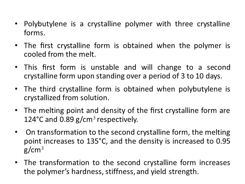 Polybutylene is a crystalline polymer with three crystalline forms. The first crystalline form is obtained when the polymer is cooled from the melt. Th