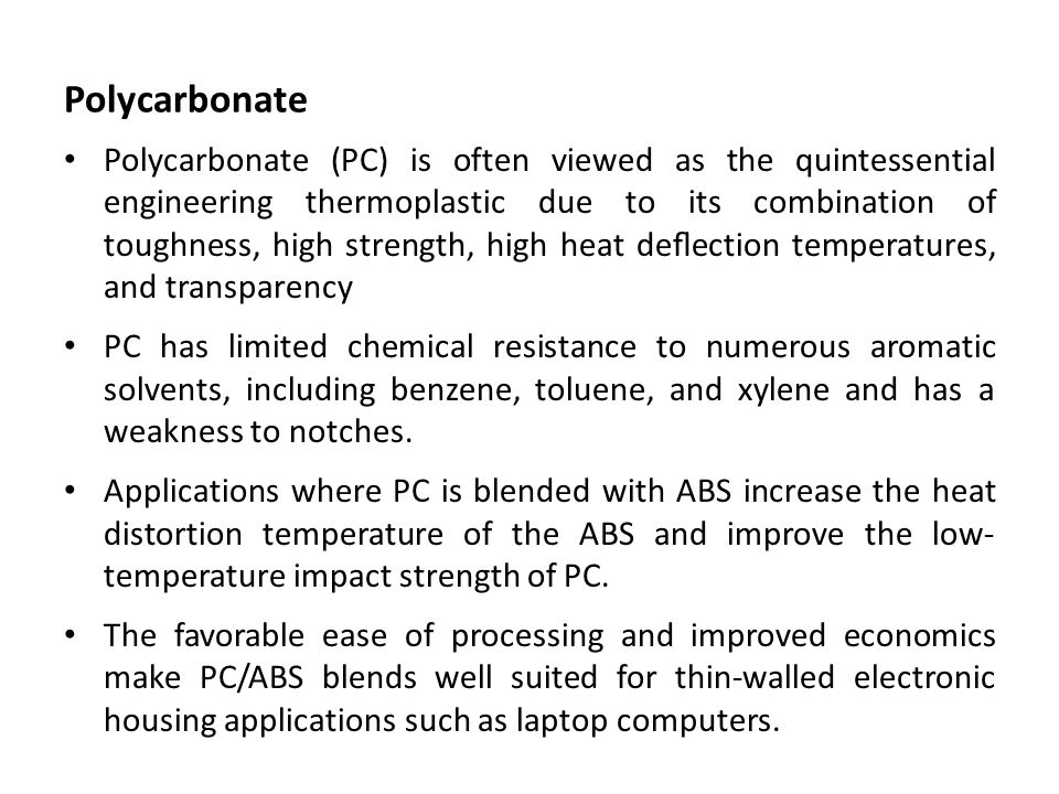 Polycarbonate Polycarbonate (PC) is often viewed as the quintessential engineering thermoplastic due to its combination of toughness, high strength, h