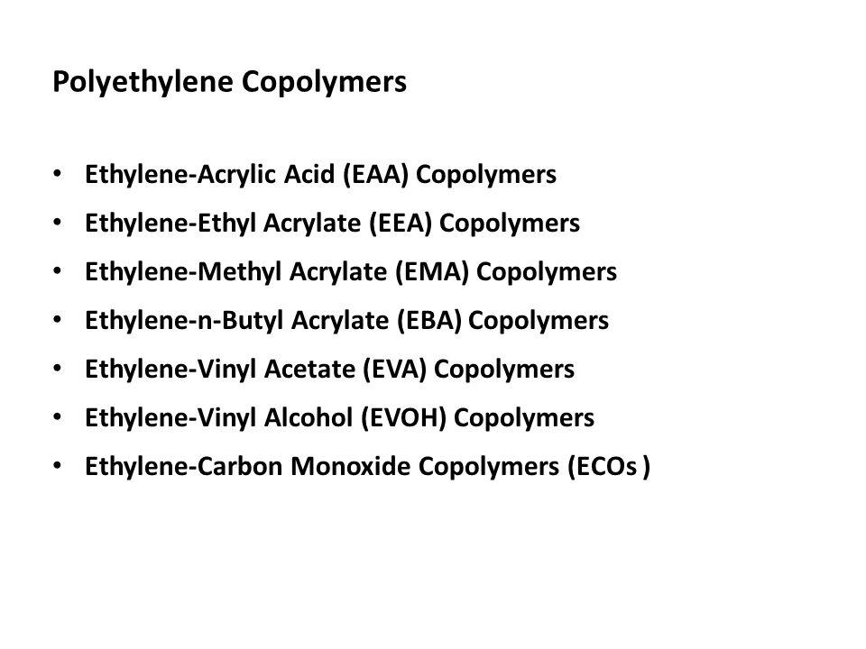 Polyethylene Copolymers Ethylene-Acrylic Acid (EAA) Copolymers Ethylene-Ethyl Acrylate (EEA) Copolymers Ethylene-Methyl Acrylate (EMA) Copolymers Ethy