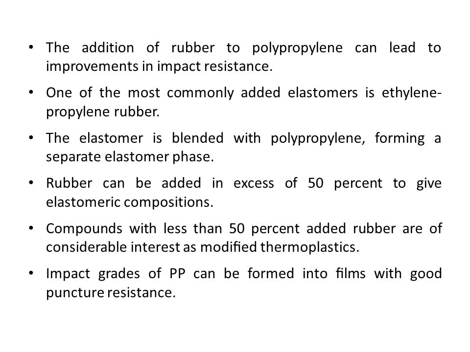 The addition of rubber to polypropylene can lead to improvements in impact resistance. One of the most commonly added elastomers is ethylene- propylen