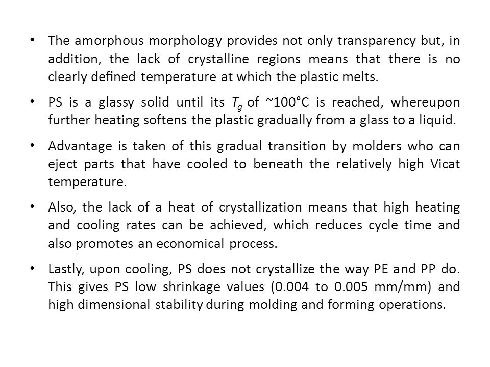 The amorphous morphology provides not only transparency but, in addition, the lack of crystalline regions means that there is no clearly defined temper