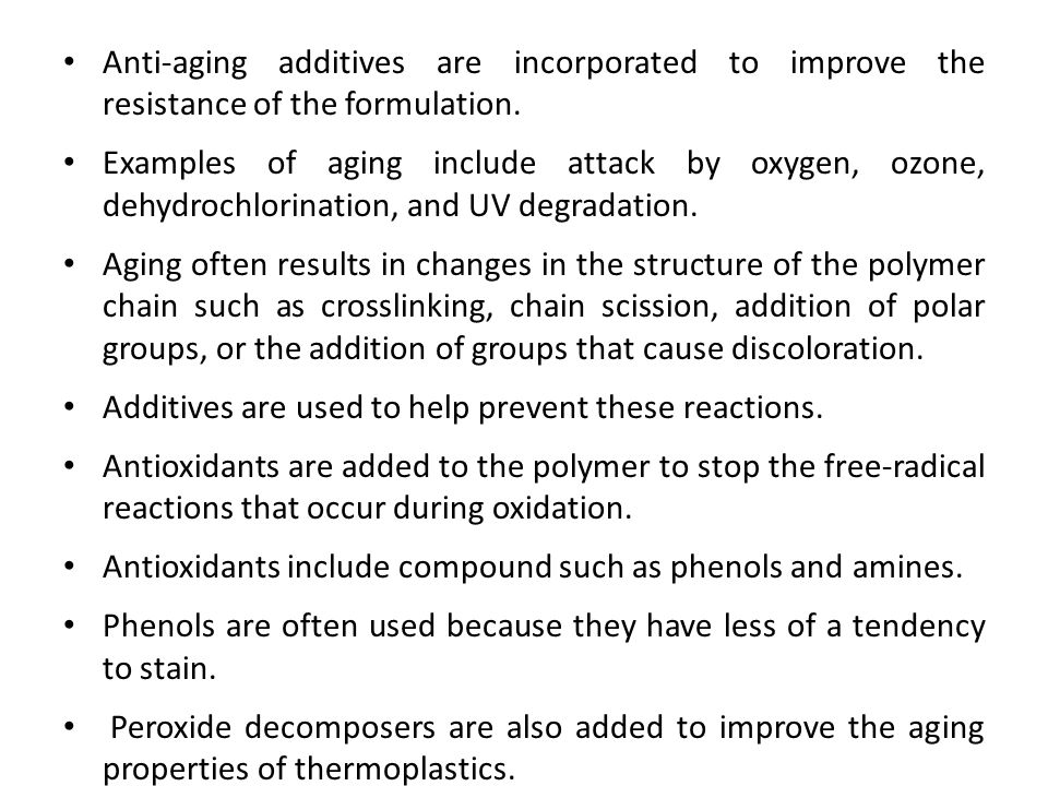Anti-aging additives are incorporated to improve the resistance of the formulation. Examples of aging include attack by oxygen, ozone, dehydrochlorina