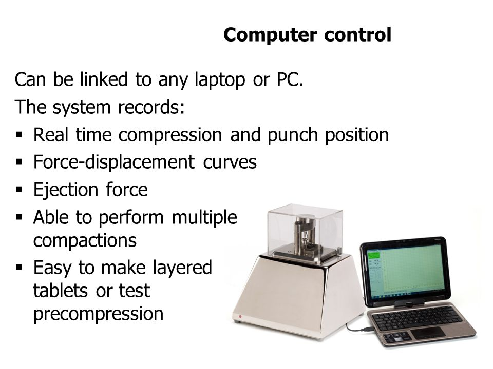 Accurate control of tablet quality  Control compression force, maximum 5kN ±1%.