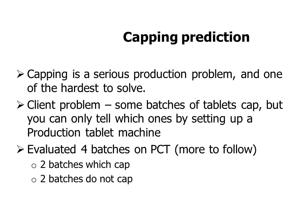 Capping prediction  Capping is a serious production problem, and one of the hardest to solve.