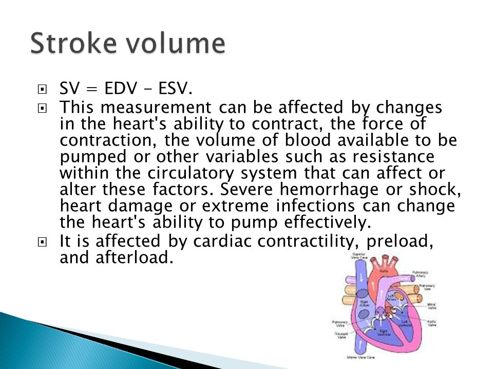  SV = EDV - ESV.  This measurement can be affected by changes in the heart's ability to contract, the force of contraction, the volume of blood avai