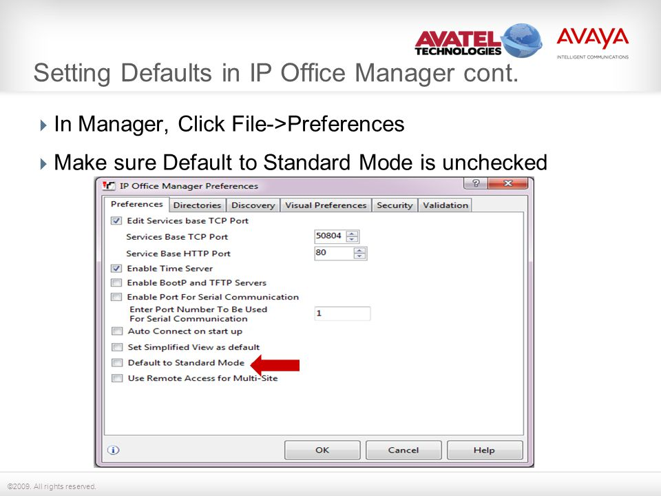 ©2009. All rights reserved. Setting Defaults in IP Office Manager cont.  In Manager, Click File->Preferences  Make sure Default to Standard Mode is