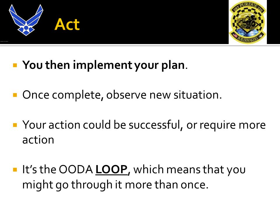  You then implement your plan.  Once complete, observe new situation.
