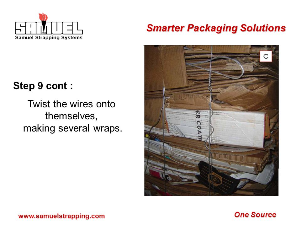 One Source Smarter Packaging Solutions www.samuelstrapping.com Step 9: At front of baler, (A) put wire through loop end and (B) bring down toward you.