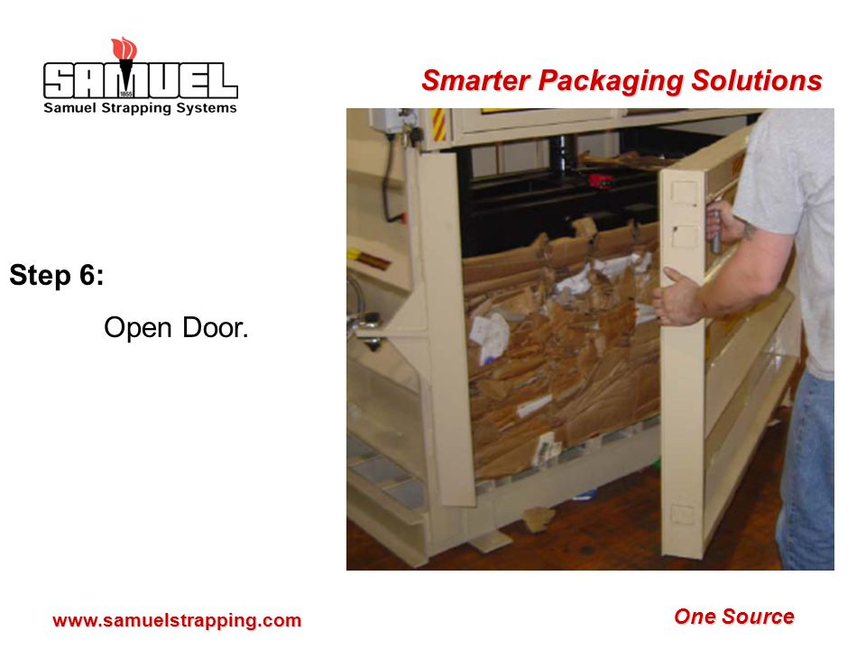 One Source Smarter Packaging Solutions www.samuelstrapping.com Step 13: Close main door and turn the hand wheel in the proper direction to close the latch and secure the main door.