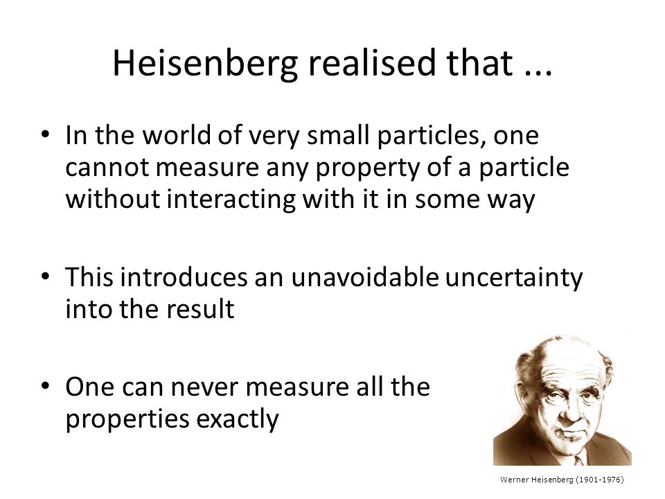 Heisenberg realised that...