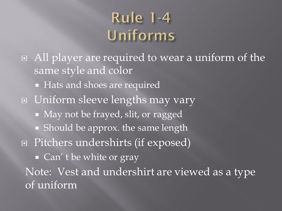  All player are required to wear a uniform of the same style and color  Hats and shoes are required  Uniform sleeve lengths may vary  May not be f
