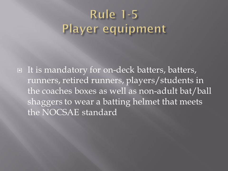  It is mandatory for on-deck batters, batters, runners, retired runners, players/students in the coaches boxes as well as non-adult bat/ball shaggers