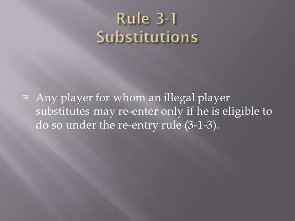  Any player for whom an illegal player substitutes may re-enter only if he is ­eligible to do so under the re-entry rule (3-1-3).