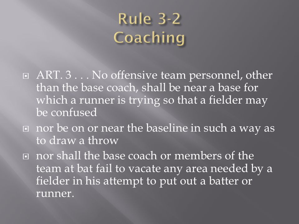  ART. 3... No offensive team personnel, other than the base coach, shall be near a base for which a runner is trying so that a fielder may be confuse