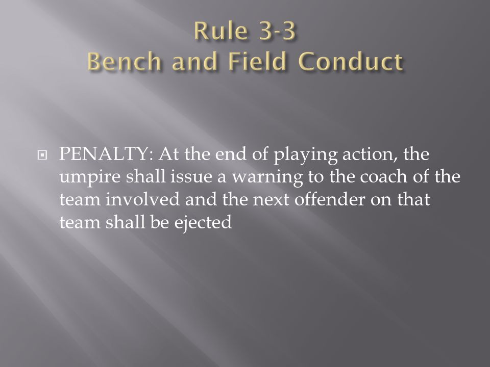  PENALTY: At the end of playing action, the umpire shall issue a warning to the coach of the team involved and the next offender on that team shall b