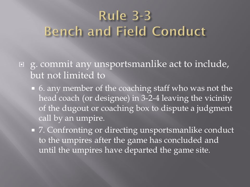  g. commit any unsportsmanlike act to include, but not limited to  6. any member of the coaching staff who was not the head coach (or designee) in 3