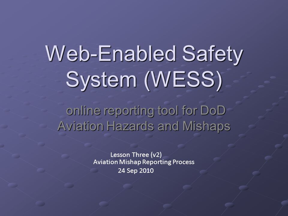 Web-Enabled Safety System (WESS) online reporting tool for DoD Aviation Hazards and Mishaps online reporting tool for DoD Aviation Hazards and Mishaps
