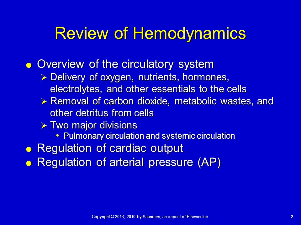 2Copyright © 2013, 2010 by Saunders, an imprint of Elsevier Inc. Review of Hemodynamics  Overview of the circulatory system  Delivery of oxygen, nut