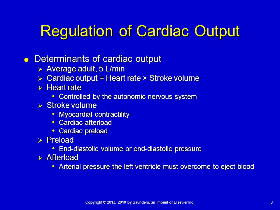 8Copyright © 2013, 2010 by Saunders, an imprint of Elsevier Inc. Regulation of Cardiac Output  Determinants of cardiac output  Average adult, 5 L/mi