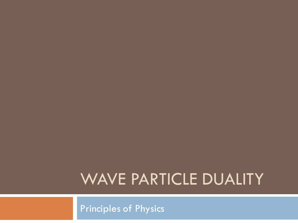 WAVE PARTICLE DUALITY Principles of Physics