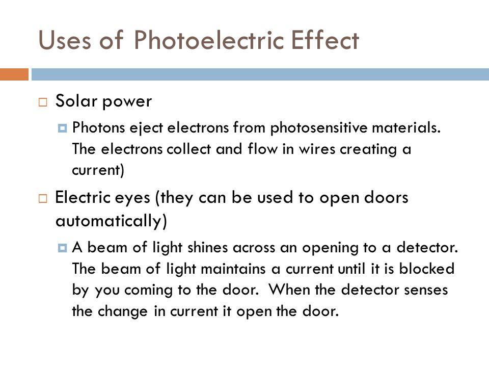 Uses of Photoelectric Effect  Solar power  Photons eject electrons from photosensitive materials.