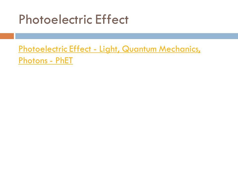 Photoelectric Effect Photoelectric Effect - Light, Quantum Mechanics, Photons - PhET
