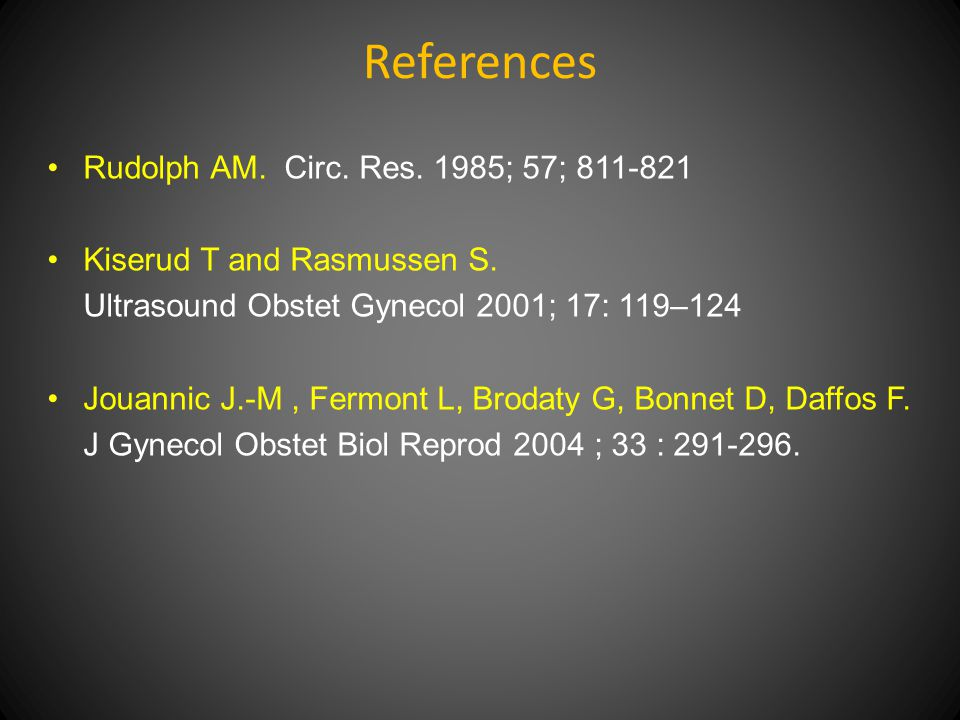 References Rudolph AM. Circ. Res. 1985; 57; 811-821 Kiserud T and Rasmussen S.