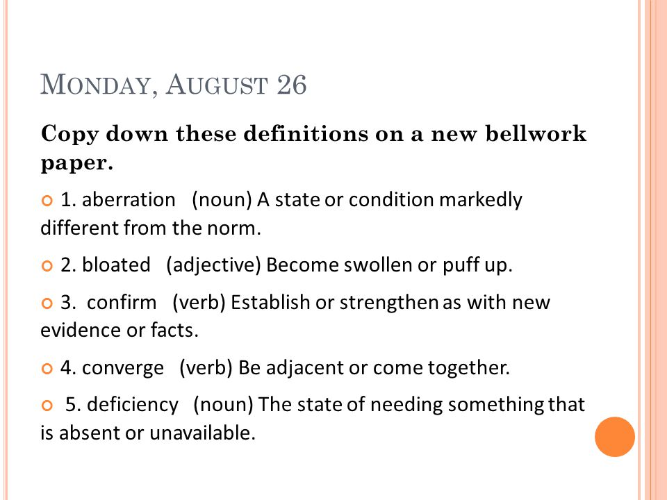 M ONDAY, A UGUST 26 Copy down these definitions on a new bellwork paper.