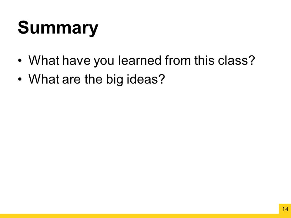 Summary What have you learned from this class What are the big ideas 14