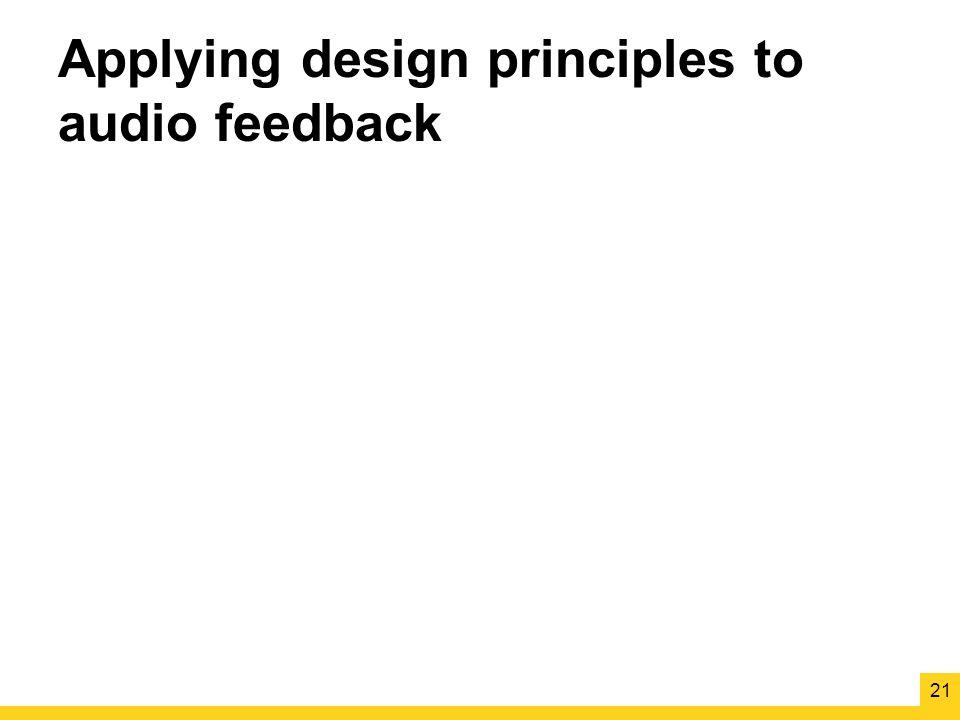 Applying design principles to audio feedback 21